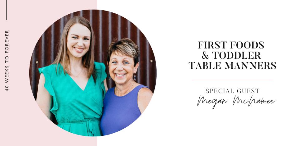 In this episode of 40 Weeks To Forever, we dig in on all things first-foods, how to deal with picky eaters, and Megan from Feeding Littles shares some tips for making family mealtimes with your toddler trouble-free.
